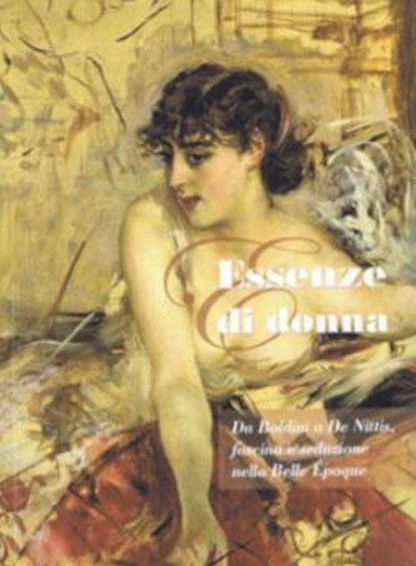 Essenze di donna, Da Boldini a De Nittis: fascino e seduzione nella Belle époque
