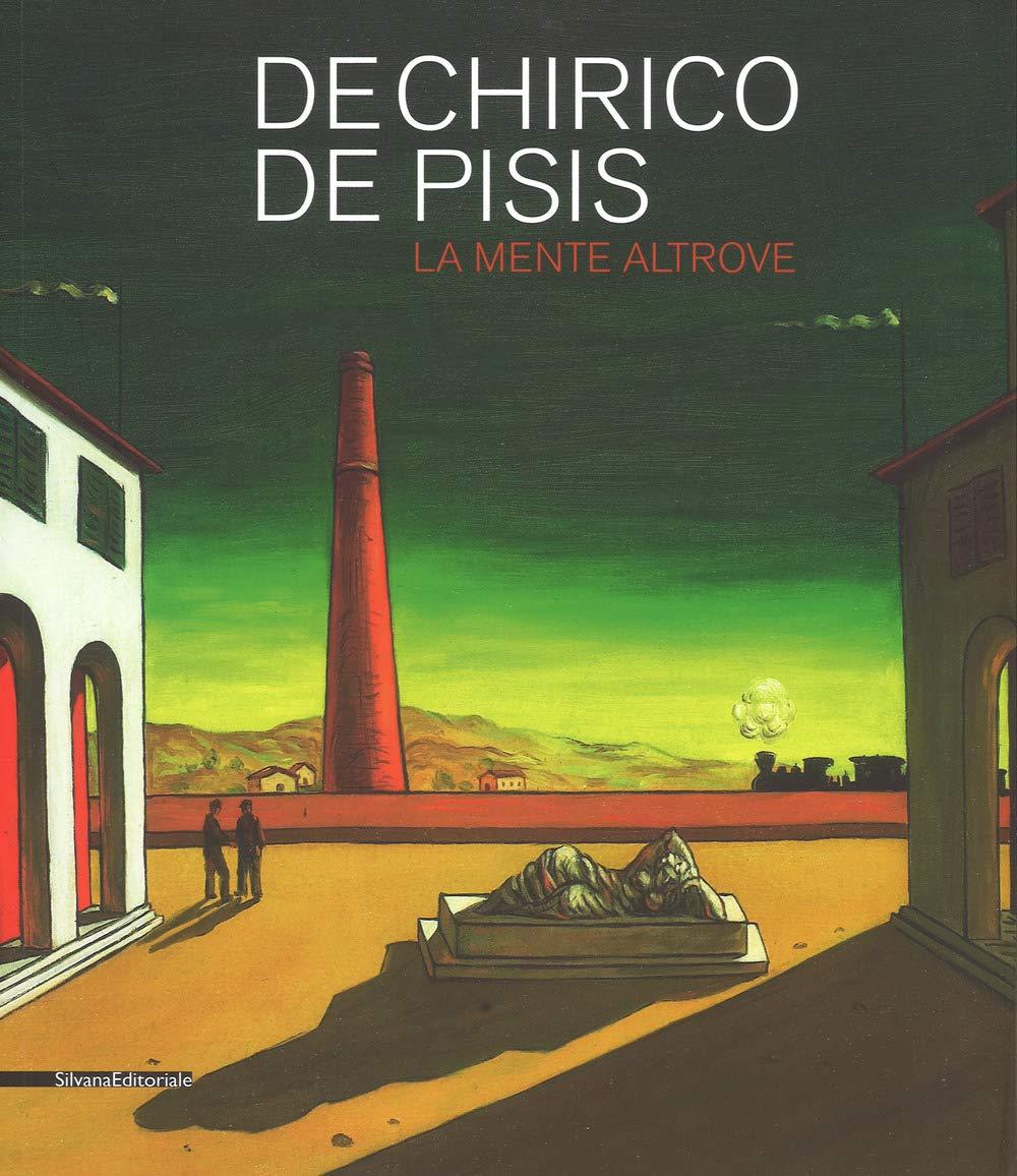 De Chirico e De Pisis. La mente altrove