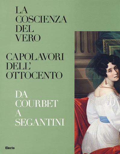 La coscienza del vero. Capolavori dell'Ottocento Da Courbet a Segantini